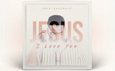 Jesus I Love You by Lwazi Khuzwayo